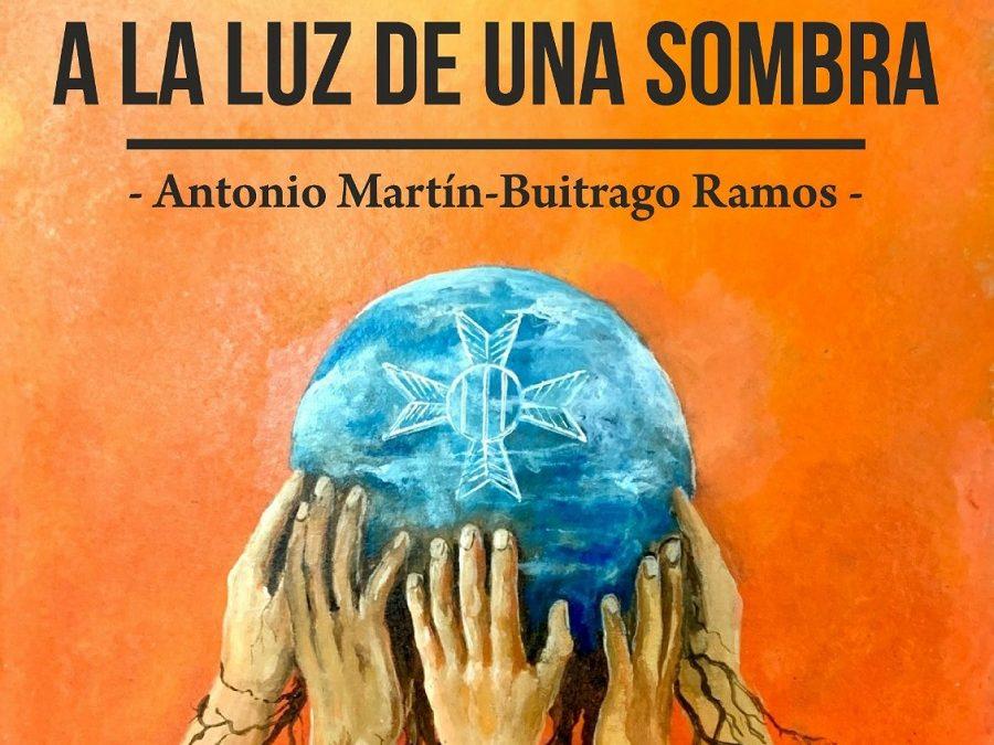 A la luz de una sombra, libro de Antonio Martín-Buitrago Ramos